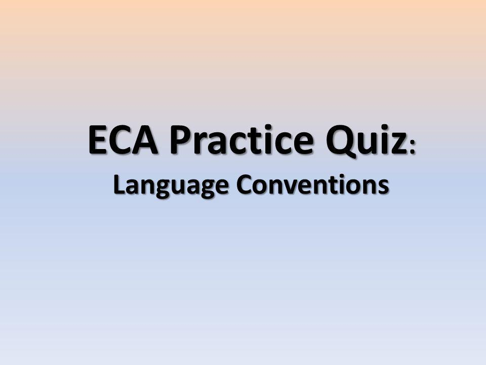 ECA Practice Quiz : Language Conventions