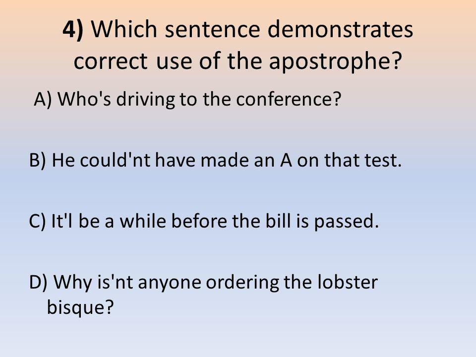 5) Which sentence demonstrates correct use of the apostrophe.