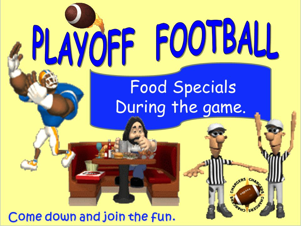Food Specials During the game. Come down and join the fun.