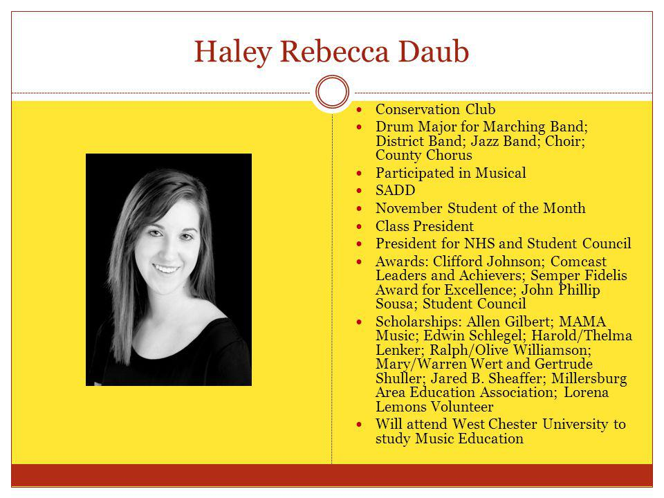 Haley Rebecca Daub Conservation Club Drum Major for Marching Band; District Band; Jazz Band; Choir; County Chorus Participated in Musical SADD Novembe
