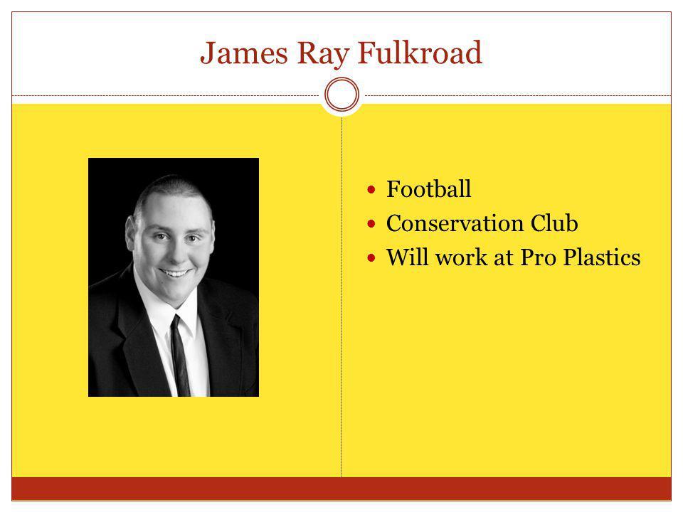 James Ray Fulkroad Football Conservation Club Will work at Pro Plastics