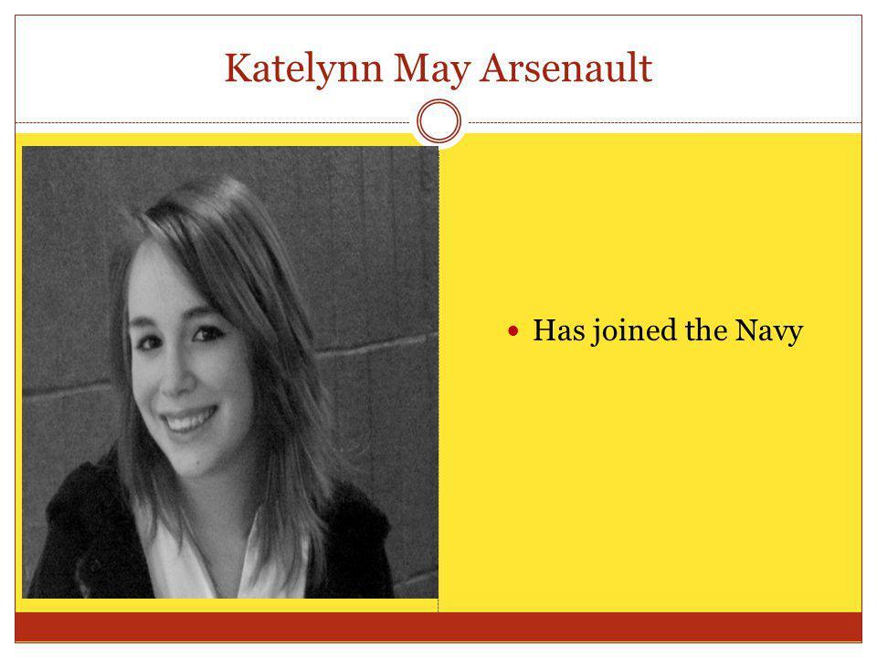 Katelynn May Arsenault Has joined the Navy