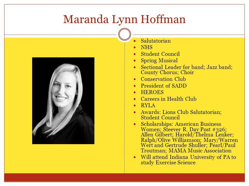 Maranda Lynn Hoffman Salutatorian NHS Student Council Spring Musical Sectional Leader for band; Jazz band; County Chorus; Choir Conservation Club Pres