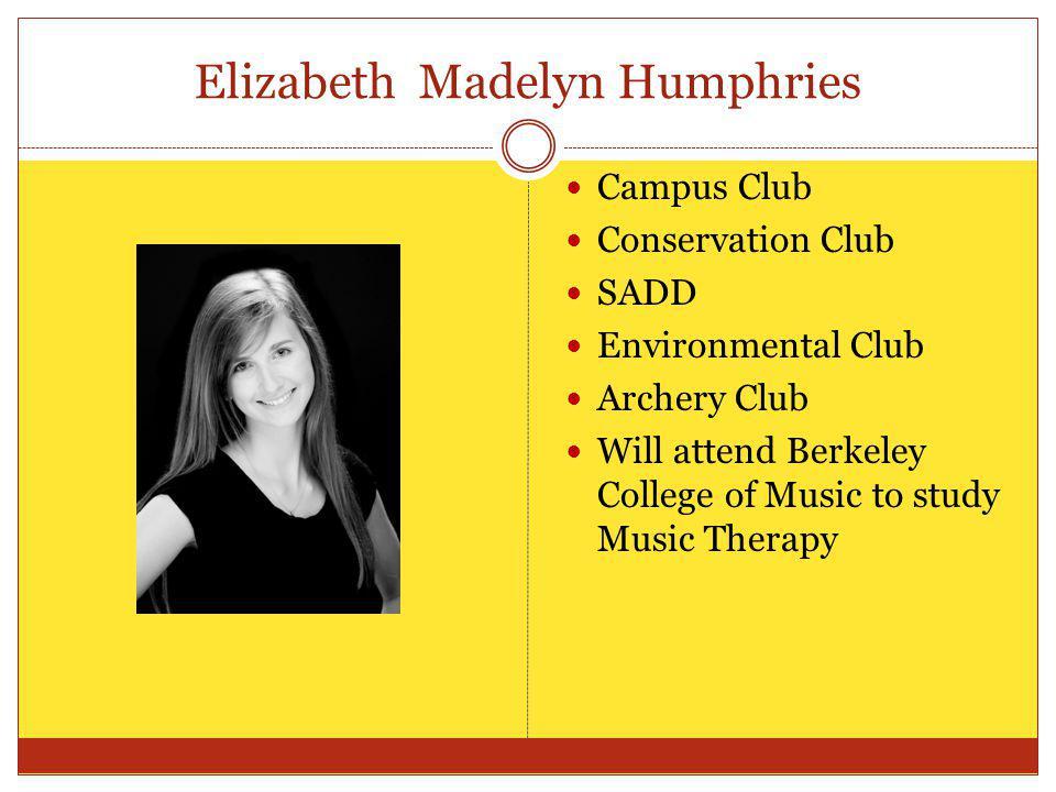 Elizabeth Madelyn Humphries Campus Club Conservation Club SADD Environmental Club Archery Club Will attend Berkeley College of Music to study Music Th
