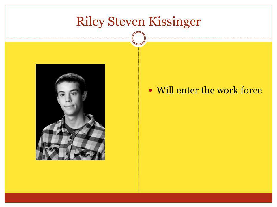 Riley Steven Kissinger Will enter the work force
