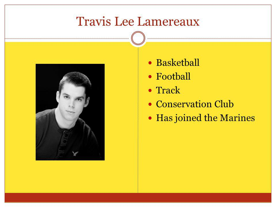 Travis Lee Lamereaux Basketball Football Track Conservation Club Has joined the Marines