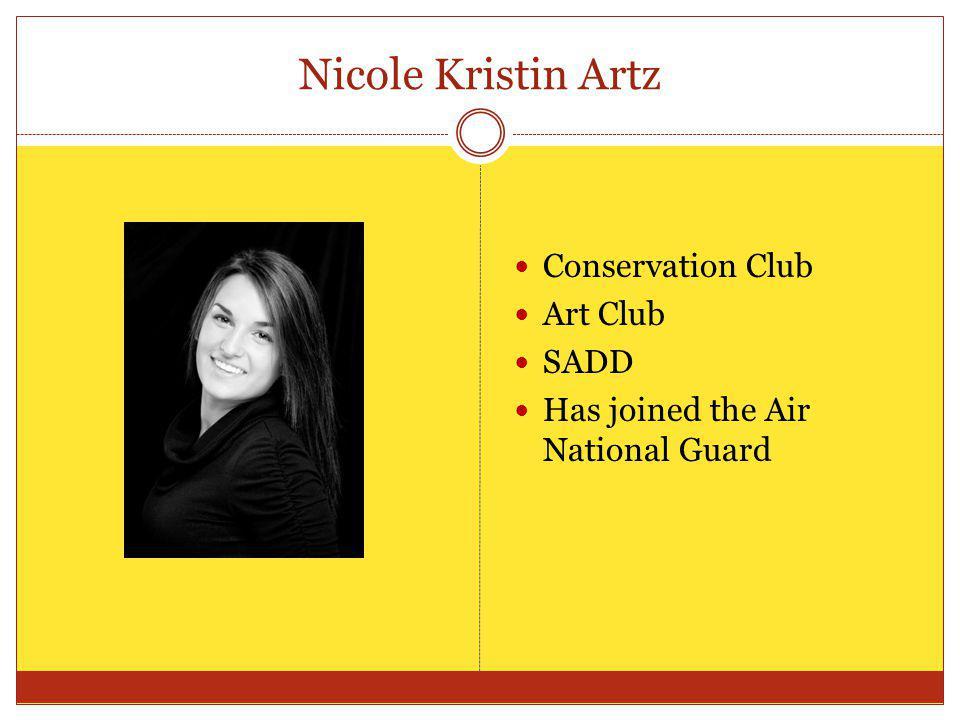 Nicole Kristin Artz Conservation Club Art Club SADD Has joined the Air National Guard