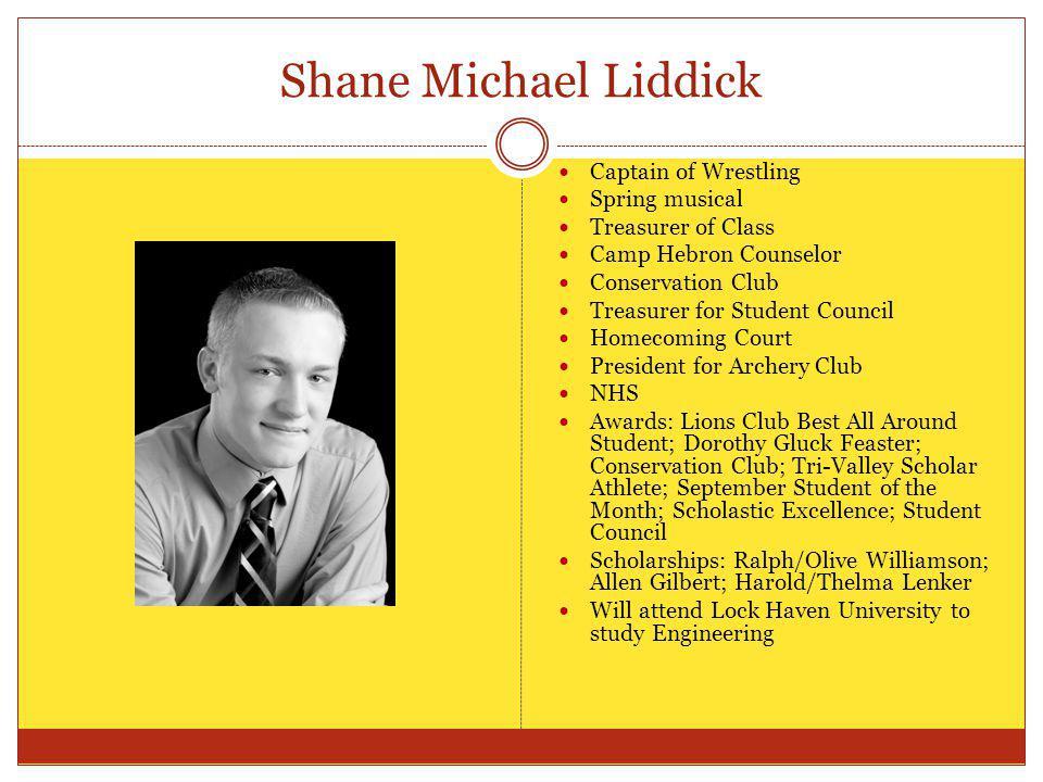 Shane Michael Liddick Captain of Wrestling Spring musical Treasurer of Class Camp Hebron Counselor Conservation Club Treasurer for Student Council Hom