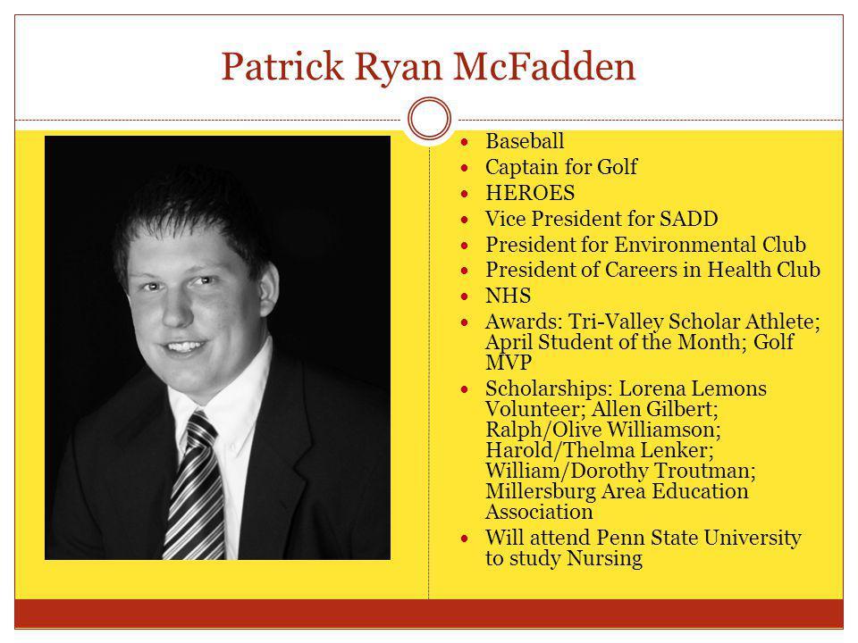 Patrick Ryan McFadden Baseball Captain for Golf HEROES Vice President for SADD President for Environmental Club President of Careers in Health Club NH