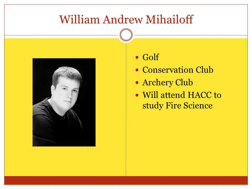 William Andrew Mihailoff Golf Conservation Club Archery Club Will attend HACC to study Fire Science