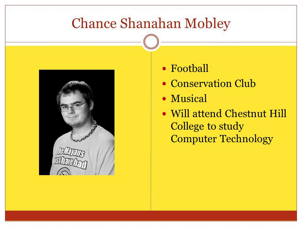 Chance Shanahan Mobley Football Conservation Club Musical Will attend Chestnut Hill College to study Computer Technology