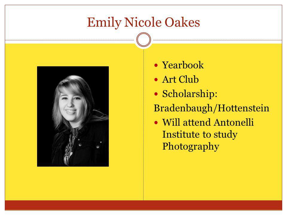 Emily Nicole Oakes Yearbook Art Club Scholarship: Bradenbaugh/Hottenstein Will attend Antonelli Institute to study Photography