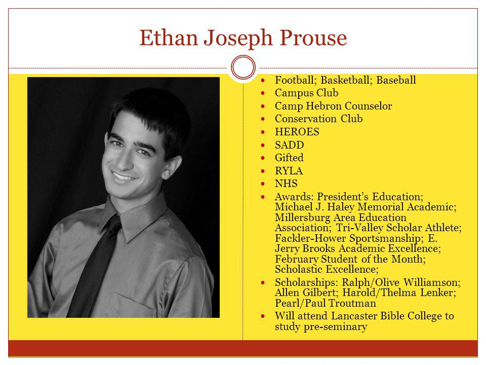 Ethan Joseph Prouse Football; Basketball; Baseball Campus Club Camp Hebron Counselor Conservation Club HEROES SADD Gifted RYLA NHS Awards: Presidents