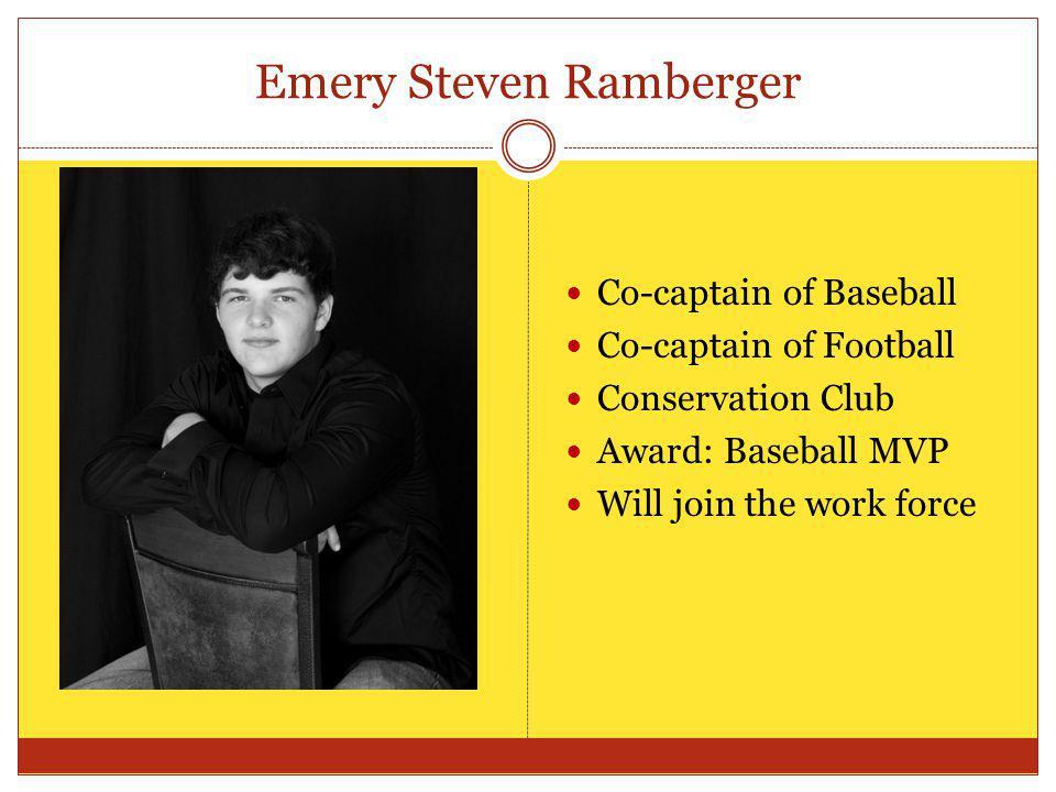 Emery Steven Ramberger Co-captain of Baseball Co-captain of Football Conservation Club Award: Baseball MVP Will join the work force