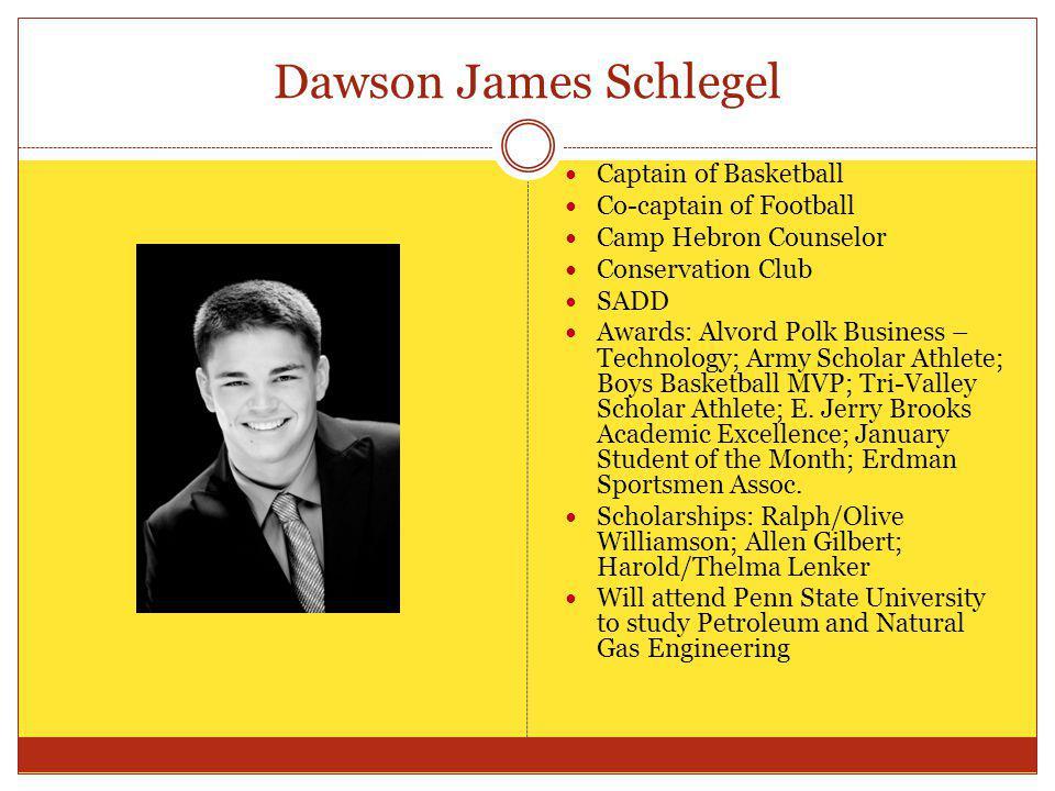 Dawson James Schlegel Captain of Basketball Co-captain of Football Camp Hebron Counselor Conservation Club SADD Awards: Alvord Polk Business – Technol