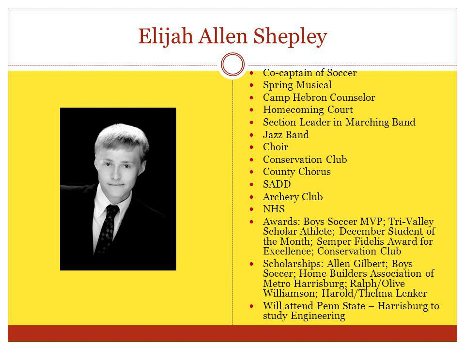 Elijah Allen Shepley Co-captain of Soccer Spring Musical Camp Hebron Counselor Homecoming Court Section Leader in Marching Band Jazz Band Choir Conser