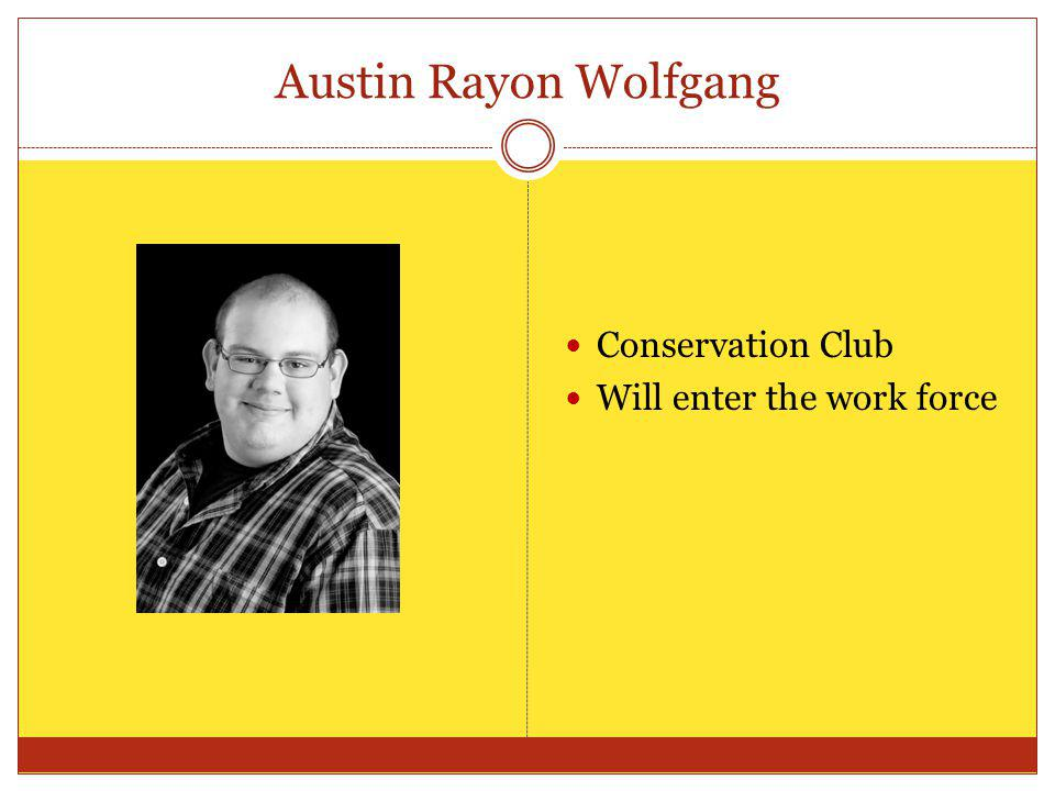Austin Rayon Wolfgang Conservation Club Will enter the work force