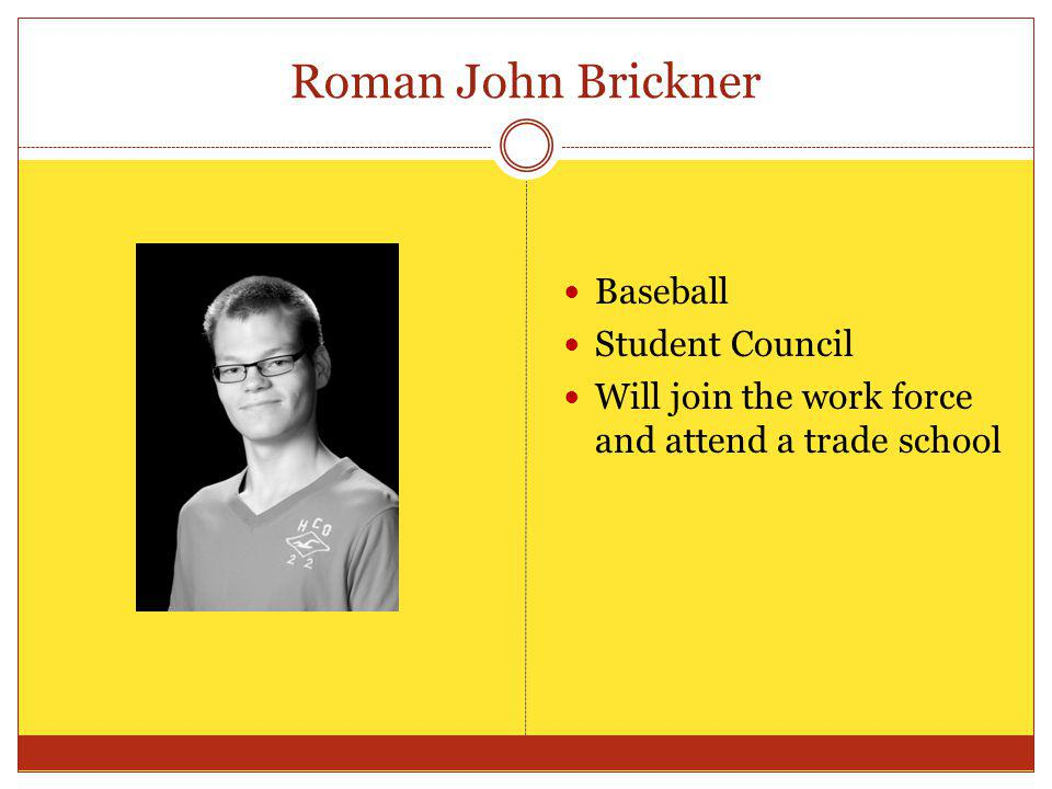Roman John Brickner Baseball Student Council Will join the work force and attend a trade school