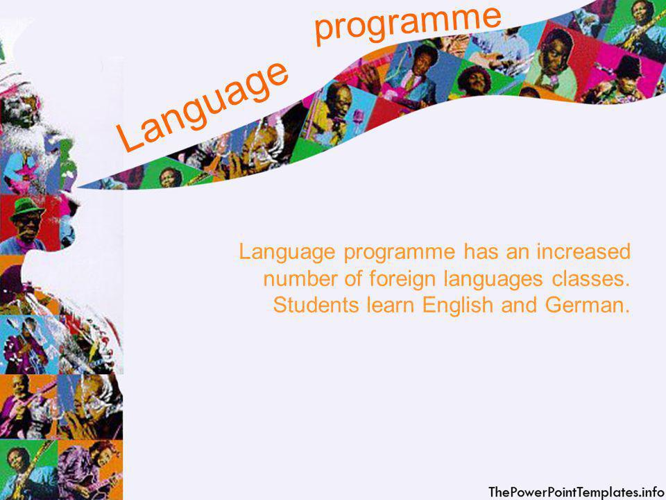 Language Language programme has an increased number of foreign languages classes.