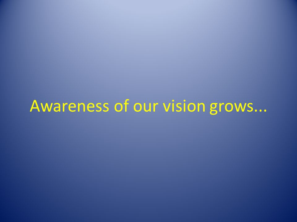 Awareness of our vision grows...