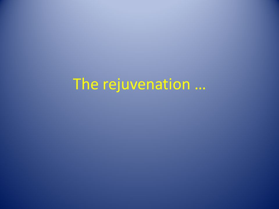 The rejuvenation …