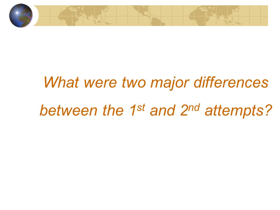 What were two major differences between the 1 st and 2 nd attempts?