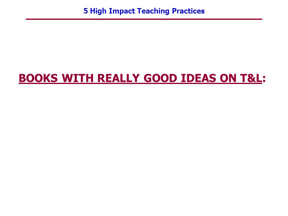 5 High Impact Teaching Practices BOOKS WITH REALLY GOOD IDEAS ON T&L: