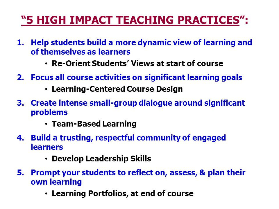5 HIGH IMPACT TEACHING PRACTICES: 1.Help students build a more dynamic view of learning and of themselves as learners Re-Orient Students Views at star