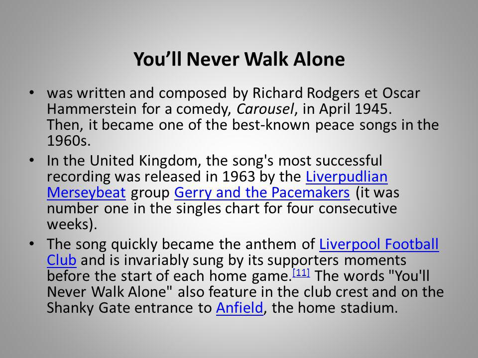 Youll Never Walk Alone was written and composed by Richard Rodgers et Oscar Hammerstein for a comedy, Carousel, in April 1945.