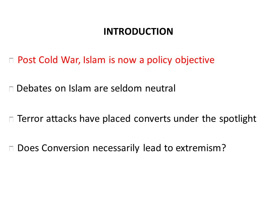 Debates on Islam are seldom neutral Terror attacks have placed converts under the spotlight Does Conversion necessarily lead to extremism? Post Cold W