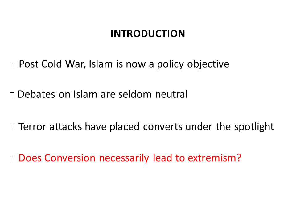 INTRODUCTION Debates on Islam are seldom neutral Terror attacks have placed converts under the spotlight Does Conversion necessarily lead to extremism