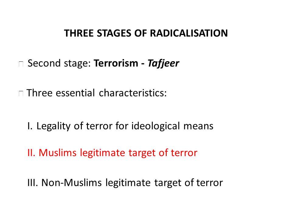 THREE STAGES OF RADICALISATION Three essential characteristics: I.