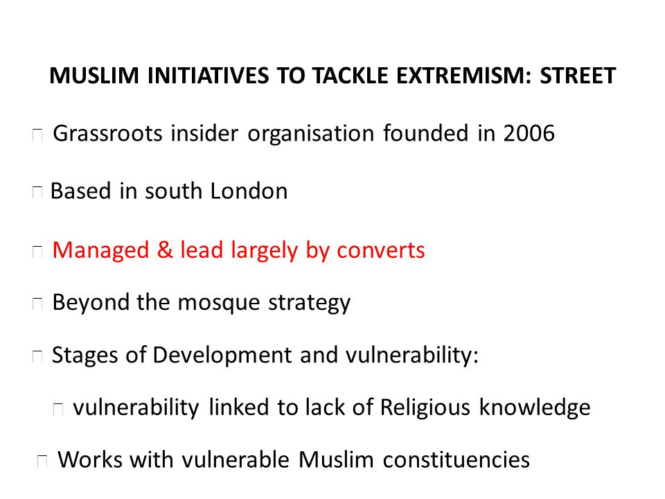 Stages of Development and vulnerability: vulnerability linked to lack of Religious knowledge MUSLIM INITIATIVES TO TACKLE EXTREMISM: STREET Based in s