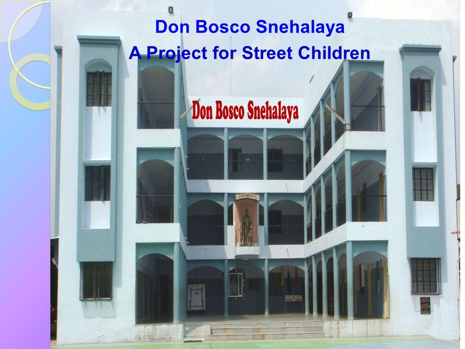 Don Bosco Snehalaya A Project for Street Children