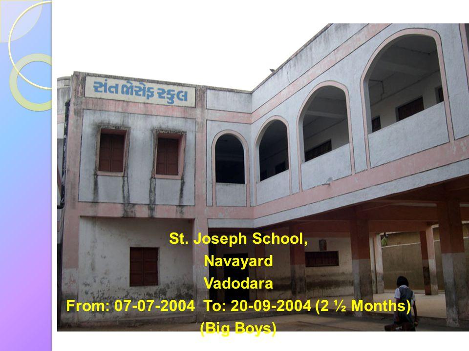St. Joseph School, Navayard Vadodara From: 07-07-2004 To: 20-09-2004 (2 ½ Months) (Big Boys)