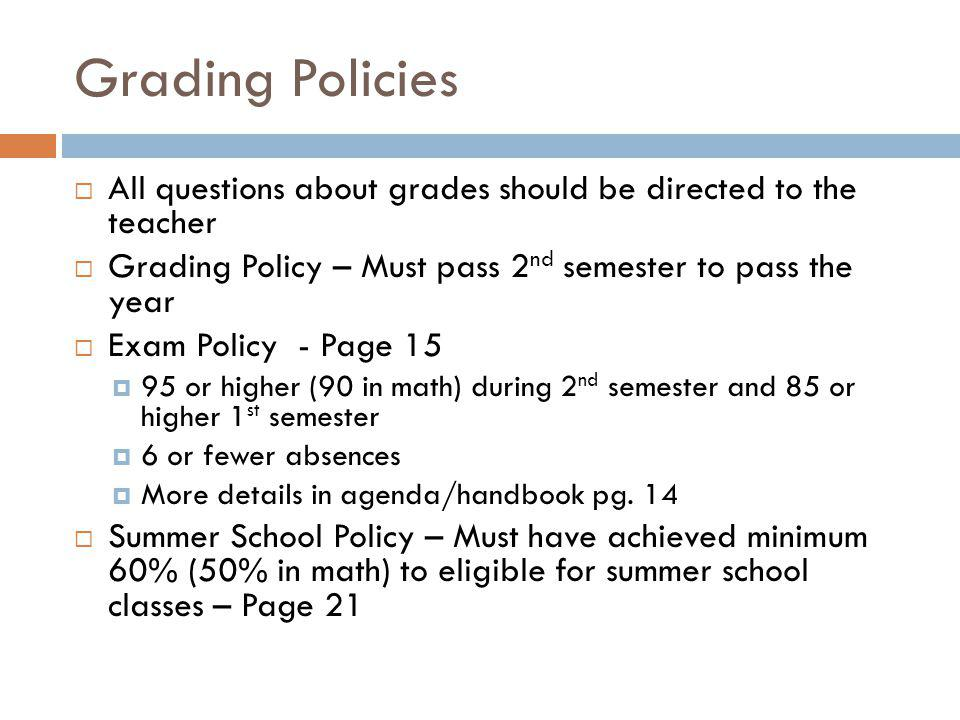Grading Policies All questions about grades should be directed to the teacher Grading Policy – Must pass 2 nd semester to pass the year Exam Policy -