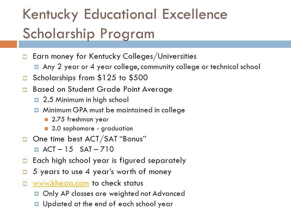 Kentucky Educational Excellence Scholarship Program Earn money for Kentucky Colleges/Universities Any 2 year or 4 year college, community college or t