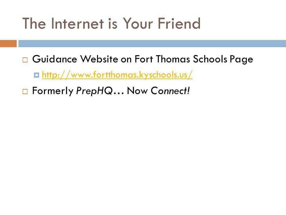 The Internet is Your Friend Guidance Website on Fort Thomas Schools Page http://www.fortthomas.kyschools.us/ Formerly PrepHQ… Now Connect!