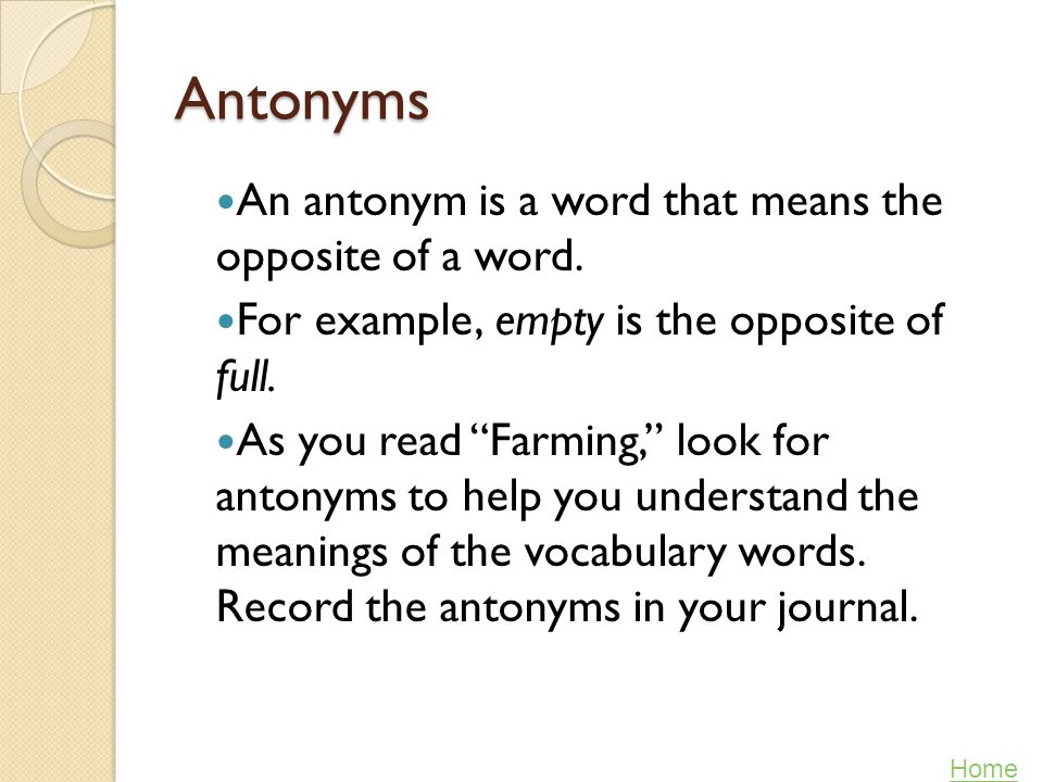 Antonyms An antonym is a word that means the opposite of a word.