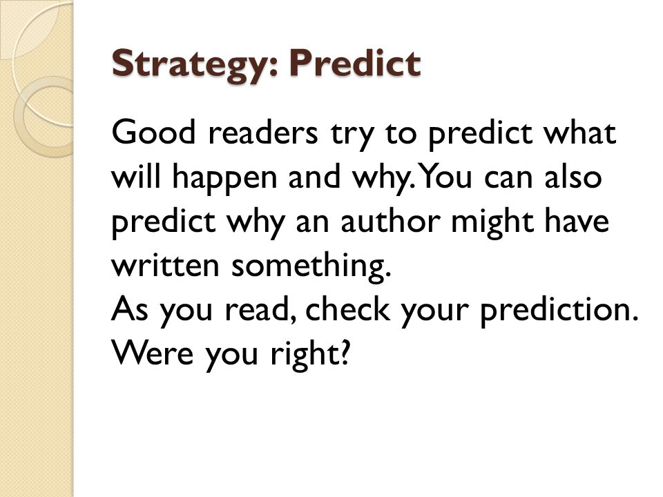Strategy: Predict Good readers try to predict what will happen and why.