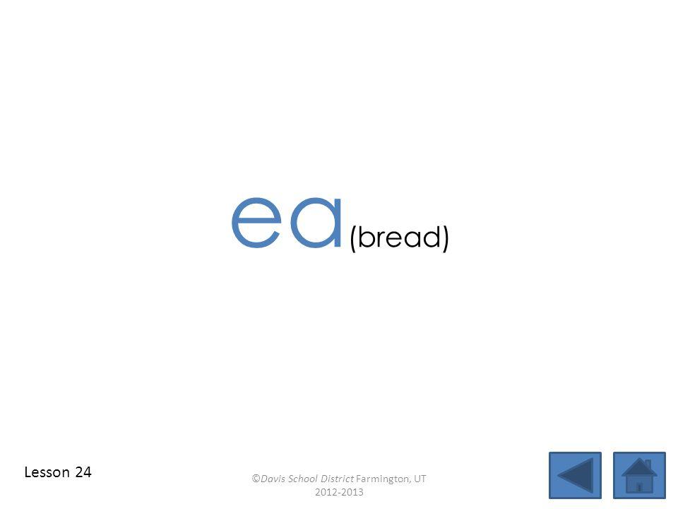 blend individual syllables identify vowel patterns bread blend together identify vowel patterns blend individual syllables ©Davis School District Farmington, UT 2012-2013