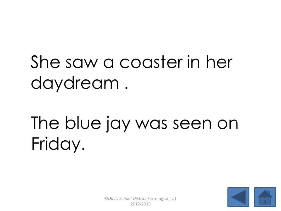 reach defeatstaycoat featurearmloadblue jaybusload daydreamcoaster freewaysunbeam She saw a coaster in her daydream.