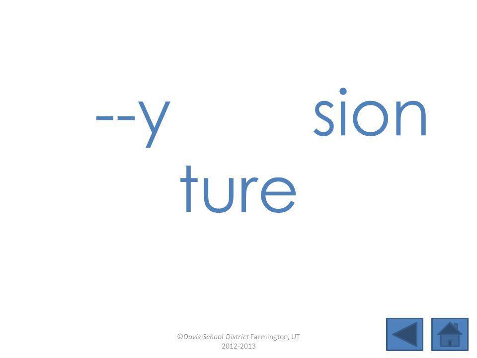 silent e ea (eat) ai Lesson 37 ©Davis School District Farmington, UT 2012-2013