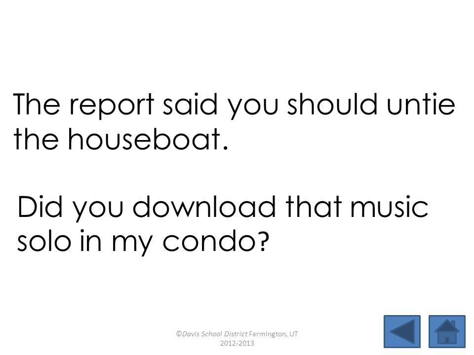 approachpotpiecondocaseload untiebehavedownloadrelies reporthouseboatpiecrustsolo The report said you should untie the houseboat.