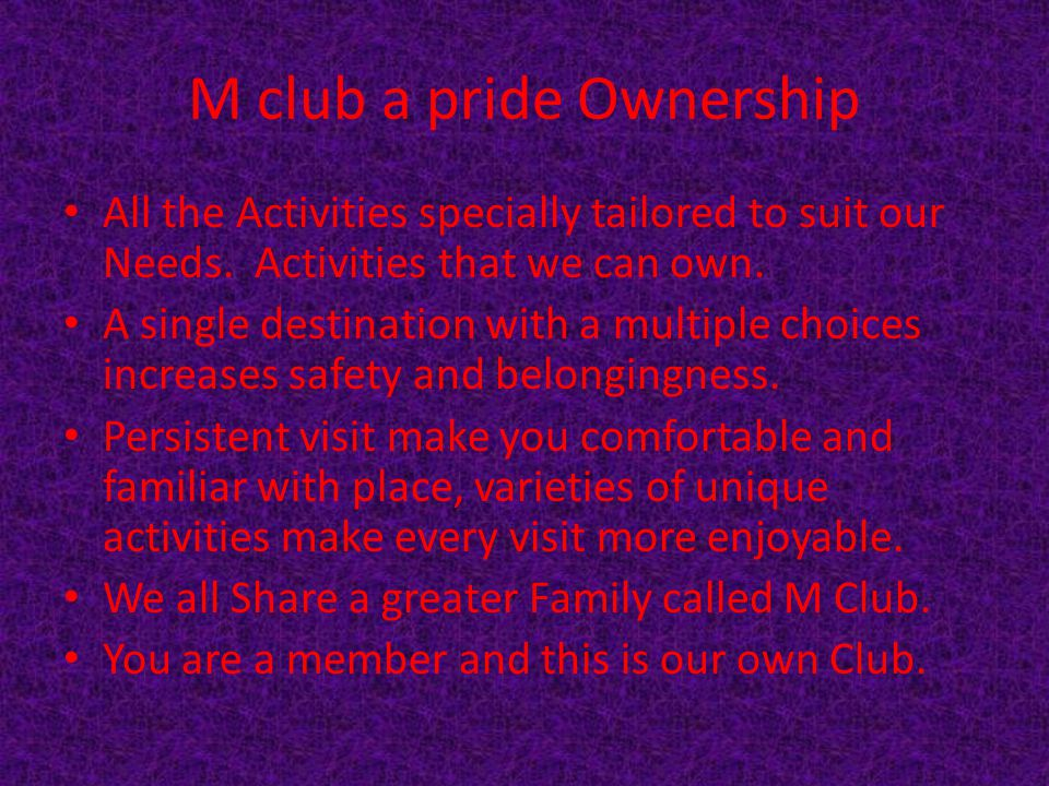 M club a pride Ownership All the Activities specially tailored to suit our Needs. Activities that we can own. A single destination with a multiple cho
