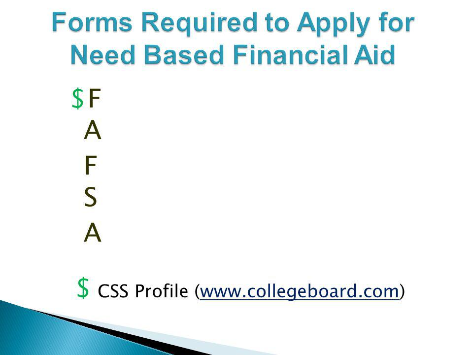 $F ree A pplication for F ederal S tudent A id $ CSS Profile (www.collegeboard.com) A F F S A