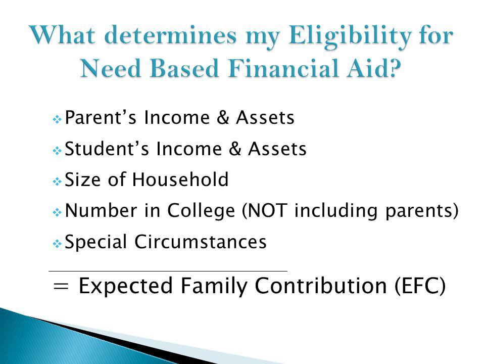 Parents Income & Assets Students Income & Assets Size of Household Number in College (NOT including parents) Special Circumstances = Expected Family Contribution (EFC)