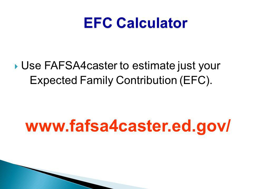 EFC Calculator Use FAFSA4caster to estimate just your Expected Family Contribution (EFC).