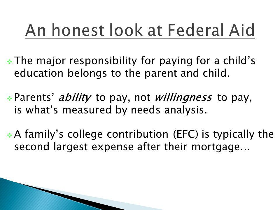 The major responsibility for paying for a childs education belongs to the parent and child.