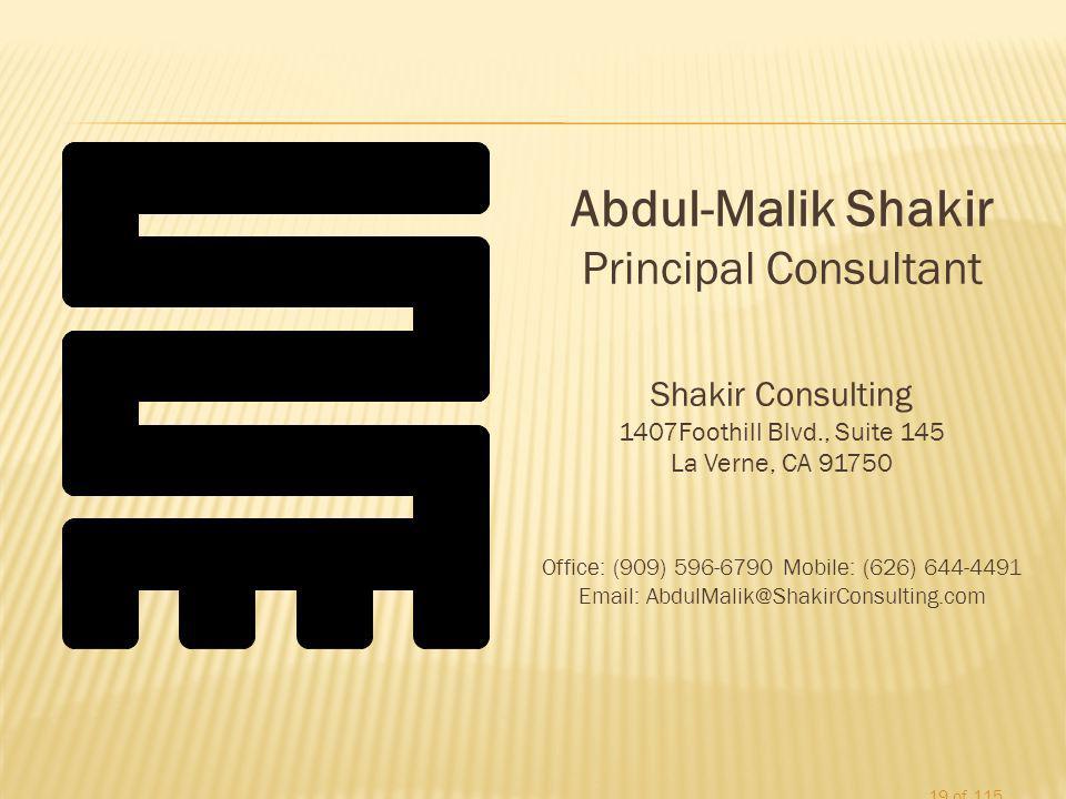 Abdul-Malik Shakir Principal Consultant Shakir Consulting 1407Foothill Blvd., Suite 145 La Verne, CA 91750 Office: (909) 596-6790 Mobile: (626) 644-4491 Email: AbdulMalik@ShakirConsulting.com 19 of 115